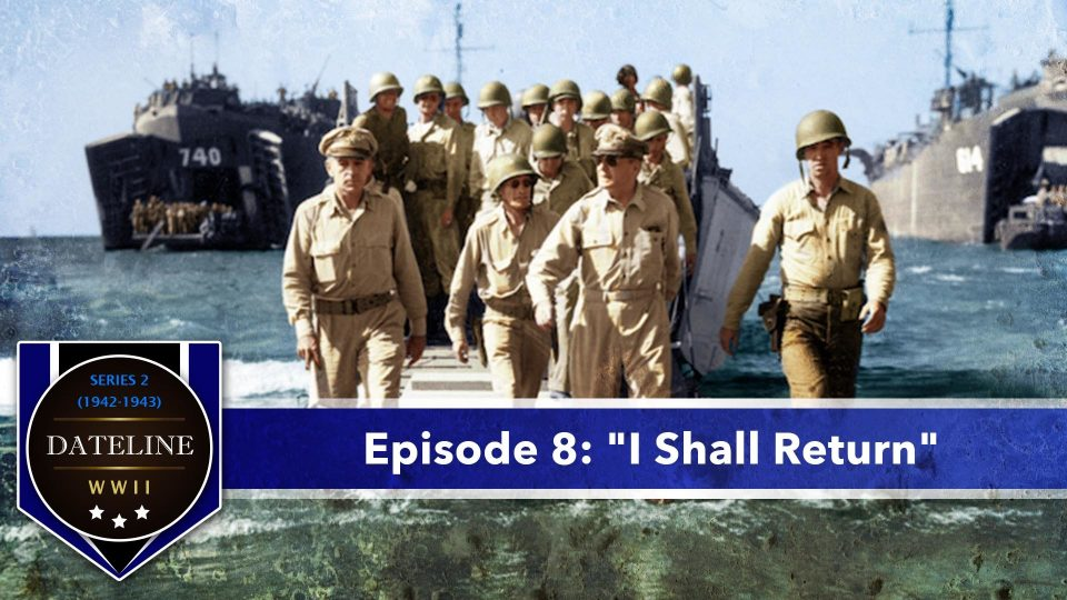 "Dateline WWII – Series 2 – Episode 8: ""I Shall Return"""