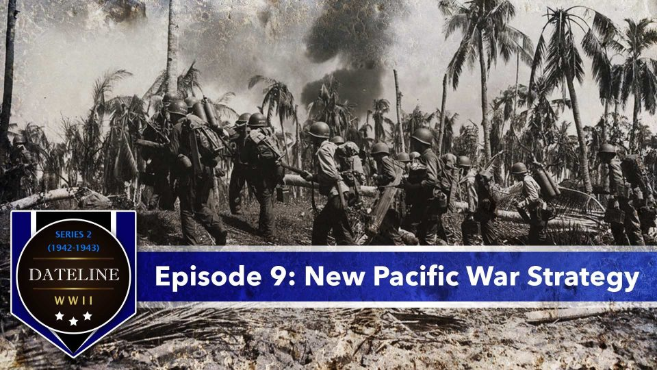 Dateline WWII – Series 2 – Episode 9: New Pacific War Strategy