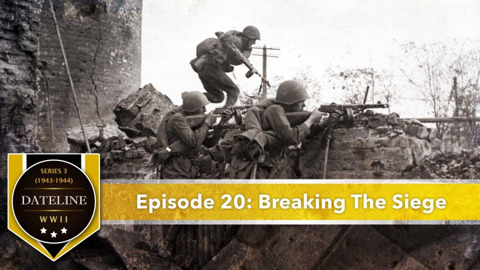 Dateline WWII – Series 3 – Episode 20: Breaking The Siege