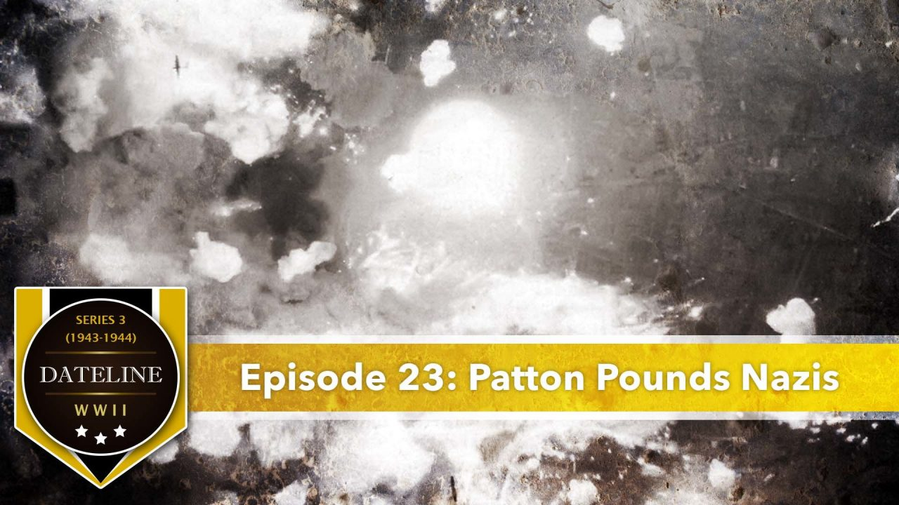 Dateline WWII – Series 3 – Episode 23: Patton Pounds Nazis