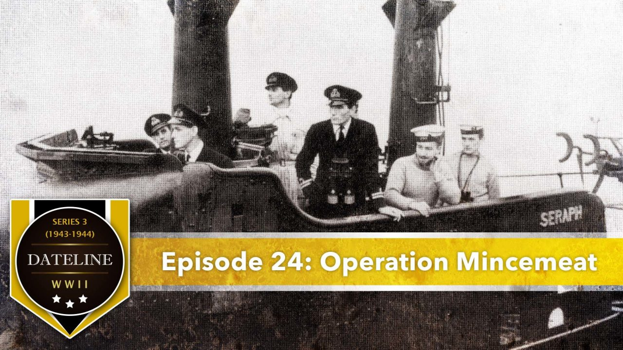 Dateline WWII – Series 3 – Episode 24: Operation Mincemeat