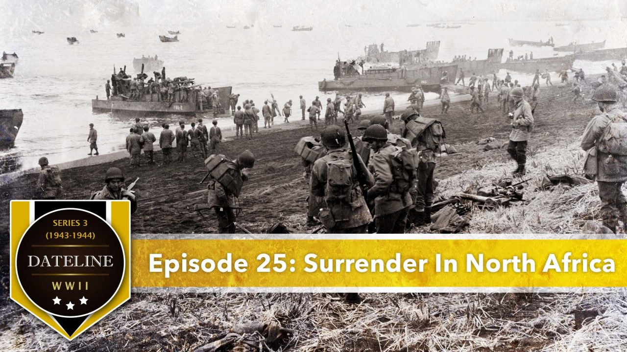 Dateline WWII – Series 3 – Episode 25: Surrender In North Africa