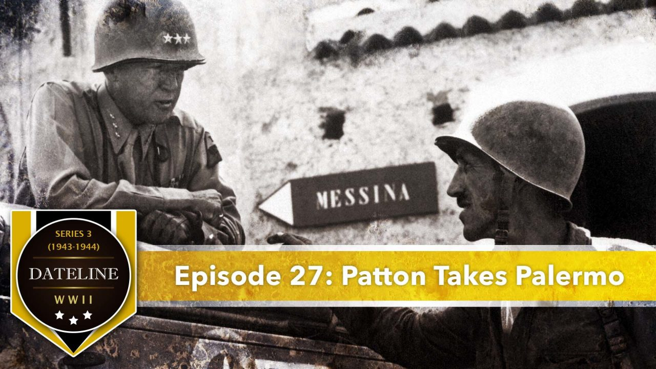Dateline WWII – Series 3 – Episode 27: Patton Takes Palermo