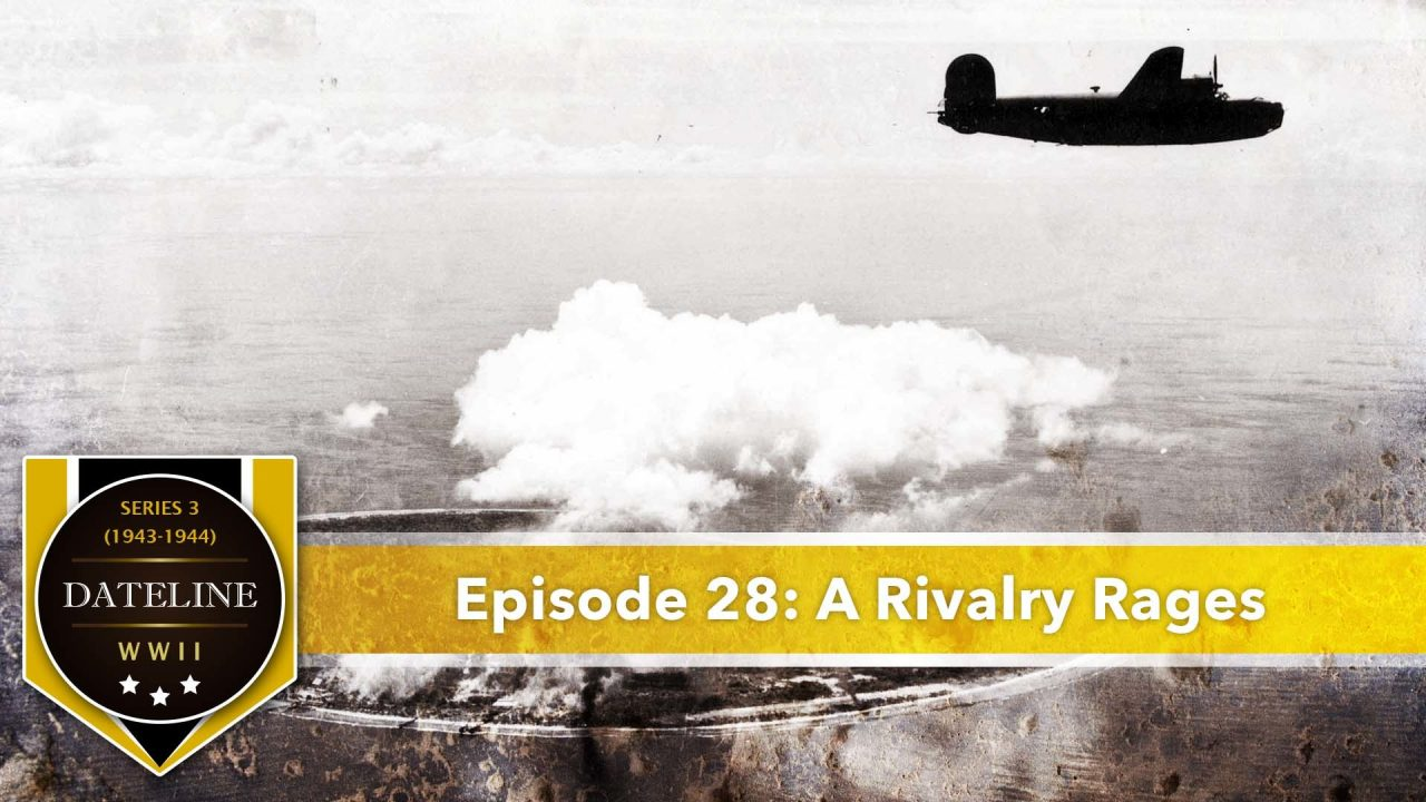 Dateline WWII – Series 3 – Episode 28: A Rivalry Rages