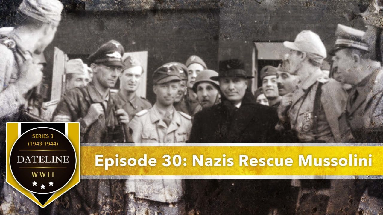 Dateline WWII – Series 3 – Episode 30: Nazis Rescue Mussolini