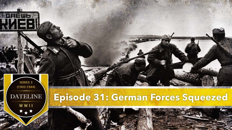 Dateline WWII – Series 3 – Episode 31: German Forces Squeezed