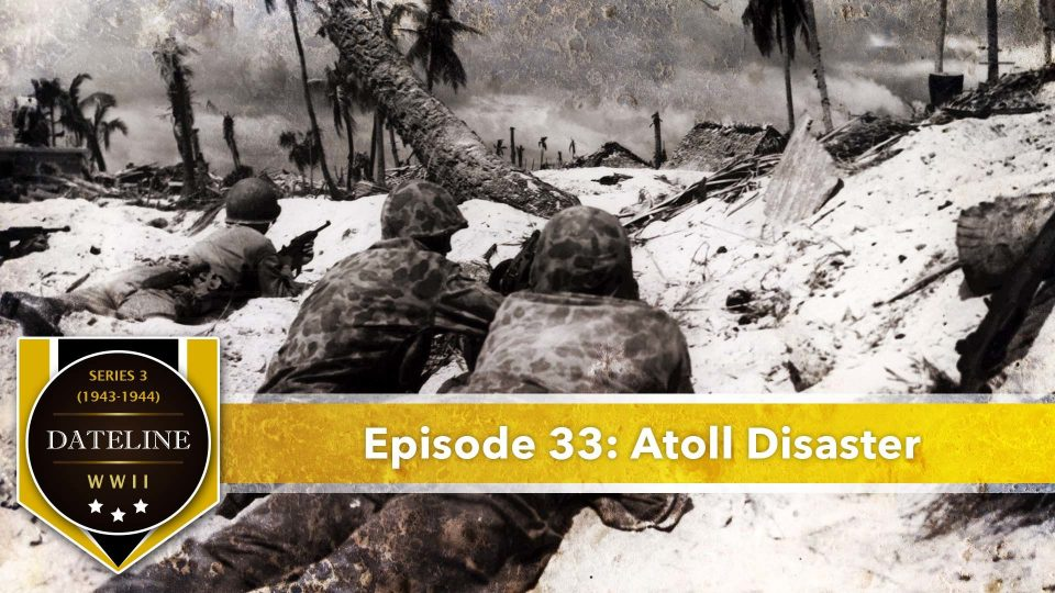 Dateline WWII – Series 3 – Episode 33: Atoll Disaster