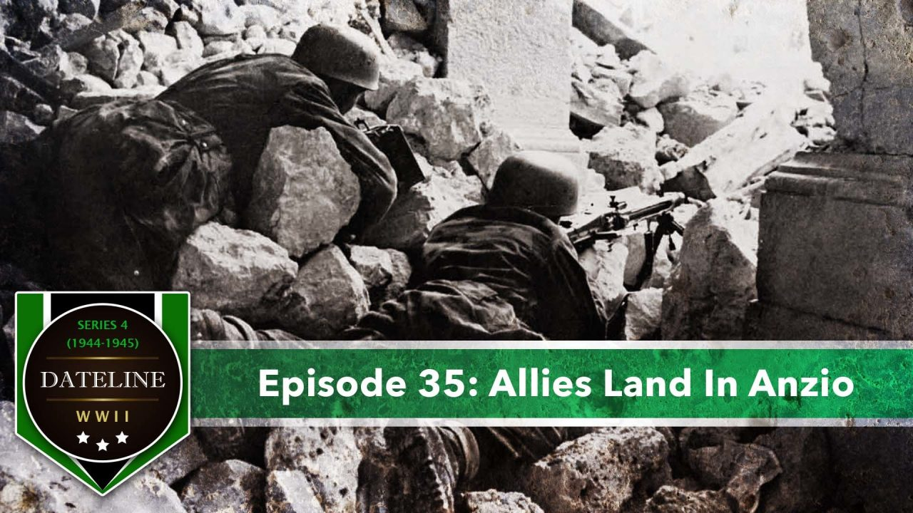 Dateline WWII – Series 4 – Episode 35: Allies Land In Anzio