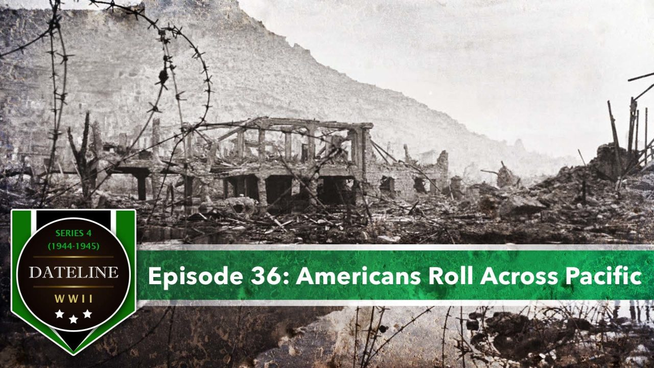 Dateline WWII – Series 4 – Episode 36: Americans Roll Across Pacific
