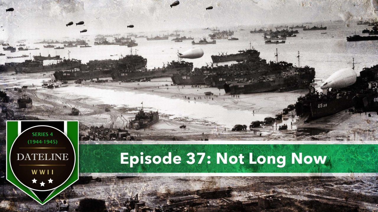 Dateline WWII – Series 4 – Episode 37: Not Long Now