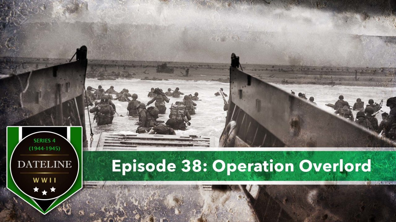 Dateline WWII – Series 4 – Episode 38: Operation Overlord