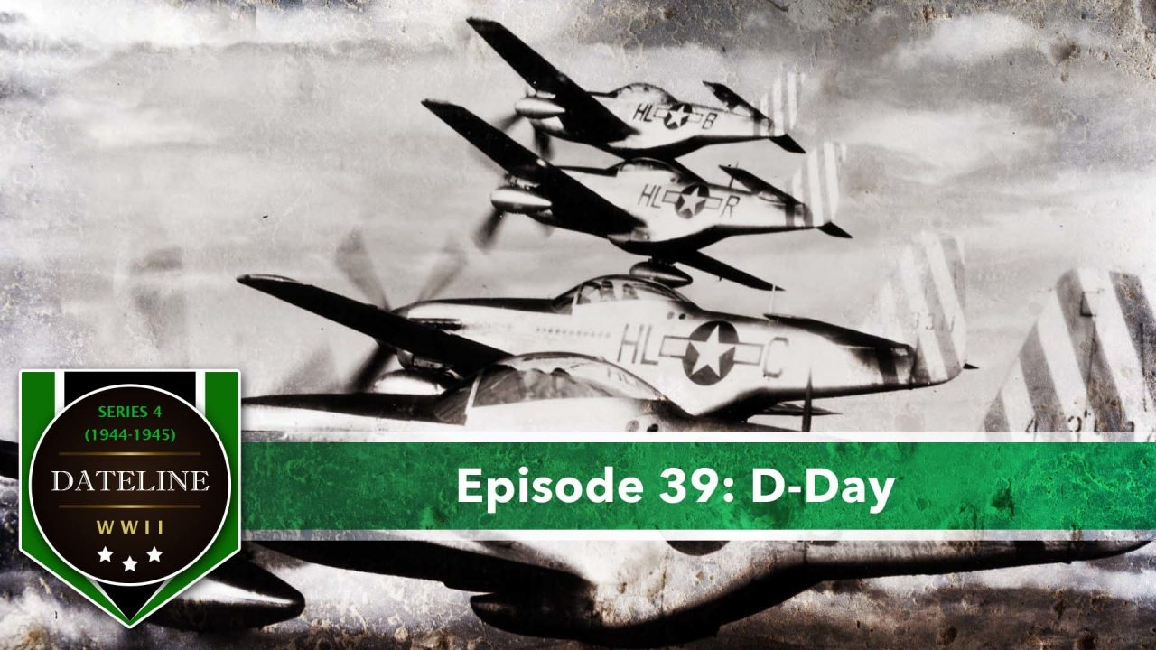 Dateline WWII – Series 4 – Episode 39: D-Day