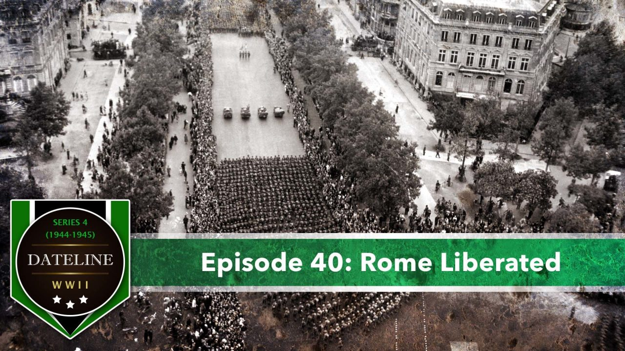 Dateline WWII – Series 4 – Episode 40: Rome Liberated