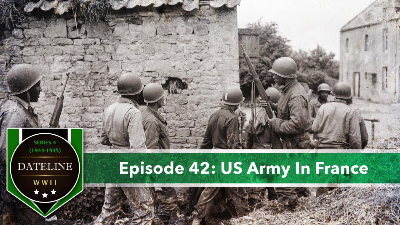 Dateline WWII – Series 4 – Episode 42: US Army In France