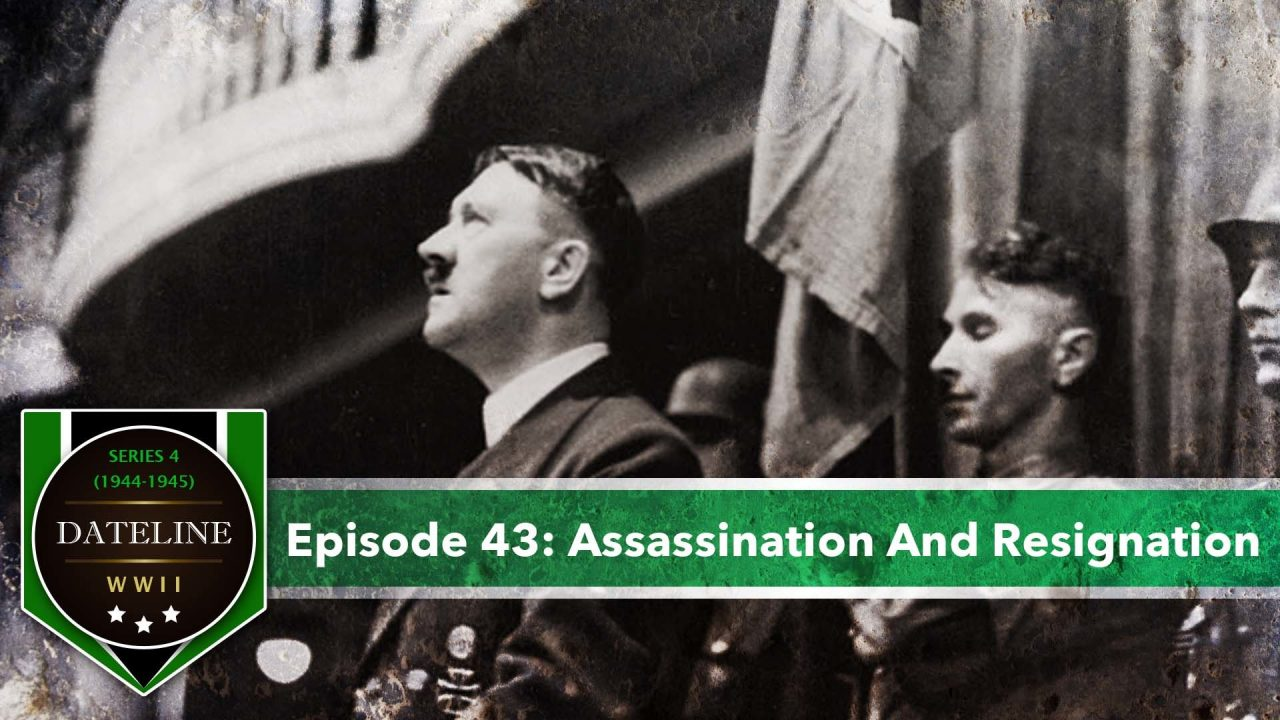 Dateline WWII – Series 4 – Episode 43: Assassination And Resignation