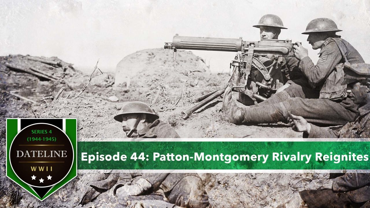 Dateline WWII – Series 4 – Episode 44: Patton-Montgomery Rivalry Reignites