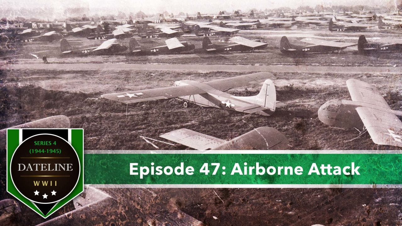 Dateline WWII – Series 4 – Episode 47: Airborne Attack