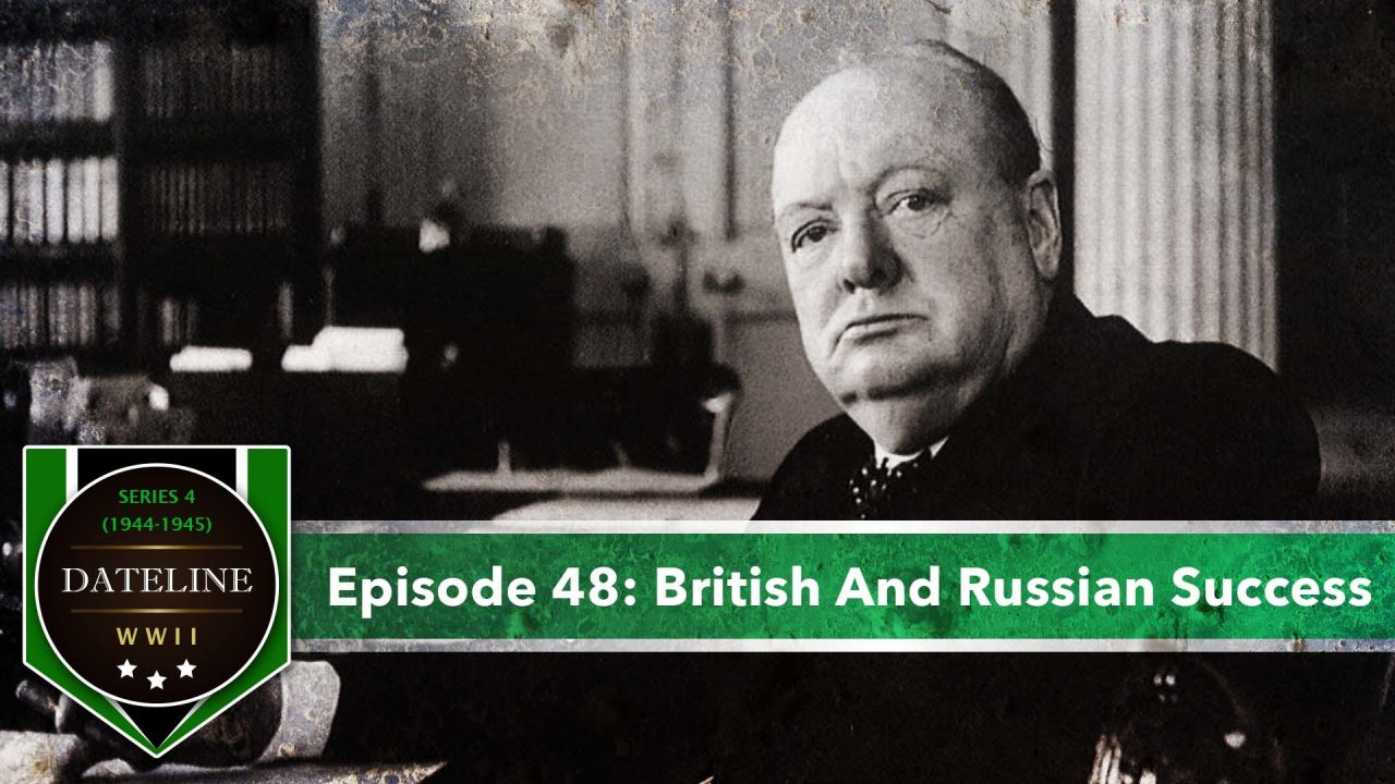 Dateline WWII – Series 4 – Episode 48: British And Russian Success