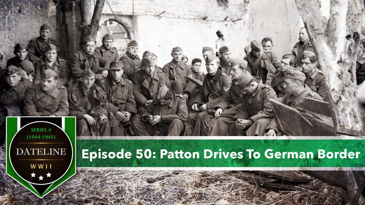 Dateline WWII – Series 4 – Episode 50: Patton Drives To German Border