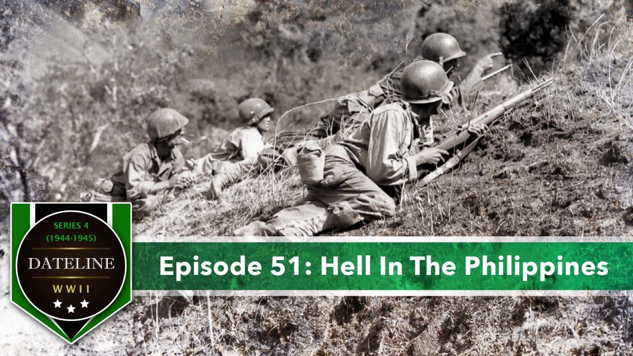 Dateline WWII – Series 4 – Episode 51: Hell In The Philippines