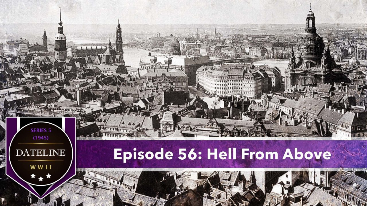 Dateline WWII – Series 5 – Episode 56: Hell From Above