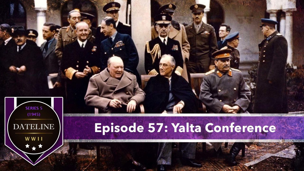 Dateline WWII – Series 5 – Episode 57: Yalta Conference