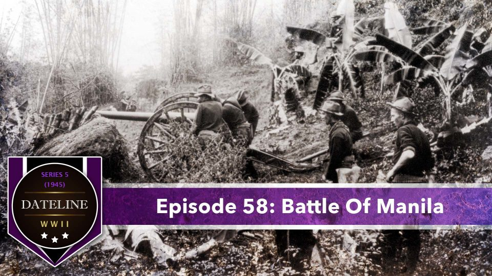 Dateline WWII – Series 5 – Episode 58: Battle Of Manila