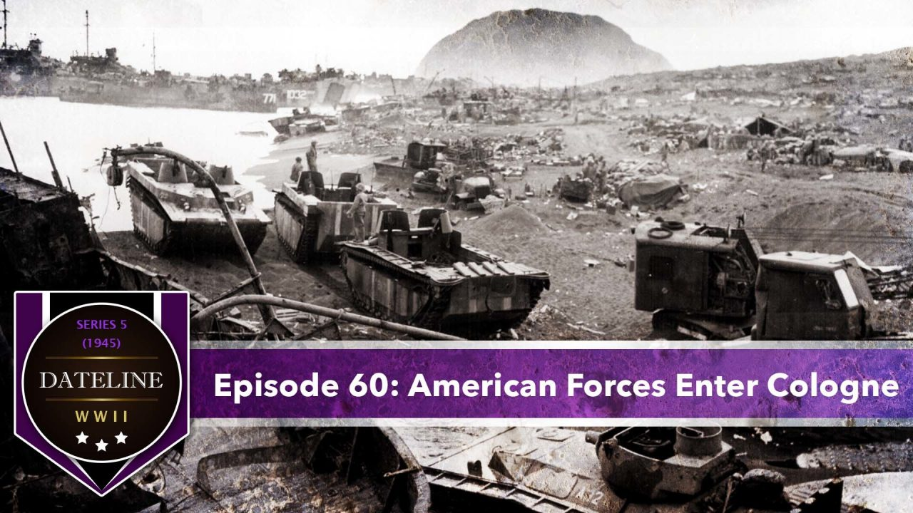 Dateline WWII – Series 5 – Episode 60: American Forces Enter Cologne