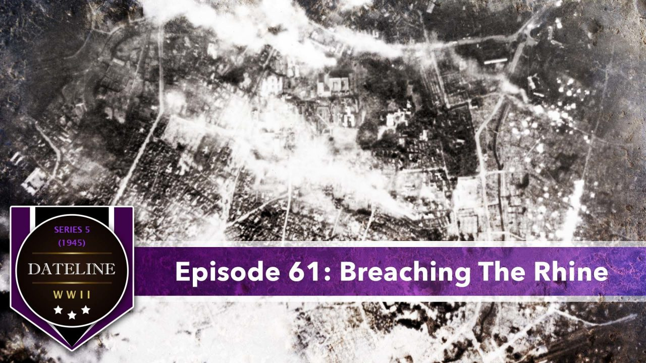 Dateline WWII – Series 5 – Episode 61: Breaching The Rhine