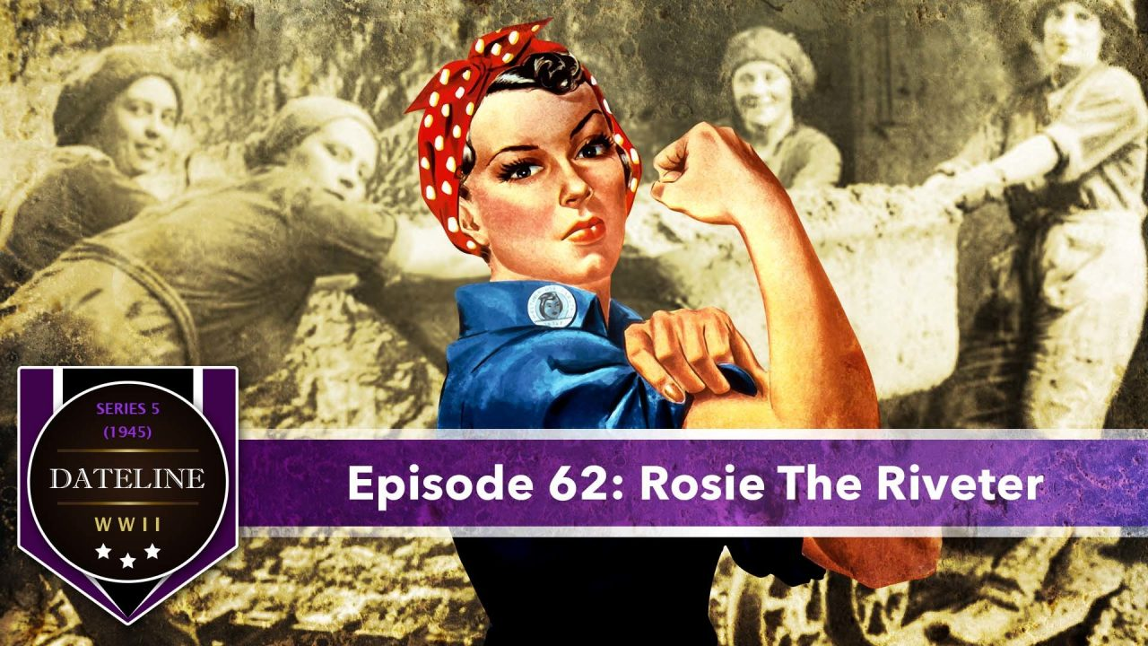 Dateline WWII – Series 5 – Episode 62: Rosie The Riveter