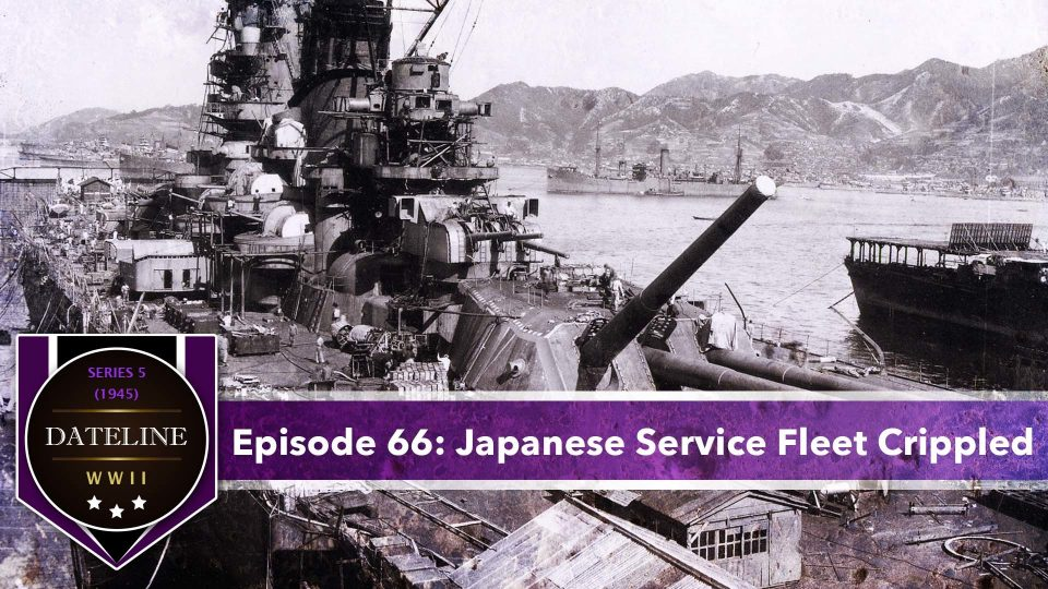 Dateline WWII – Series 5 – Episode 66: Japanese Service Fleet Crippled