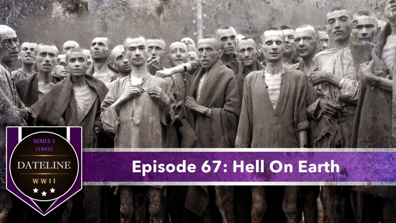 Dateline WWII – Series 5 – Episode 67: Hell On Earth