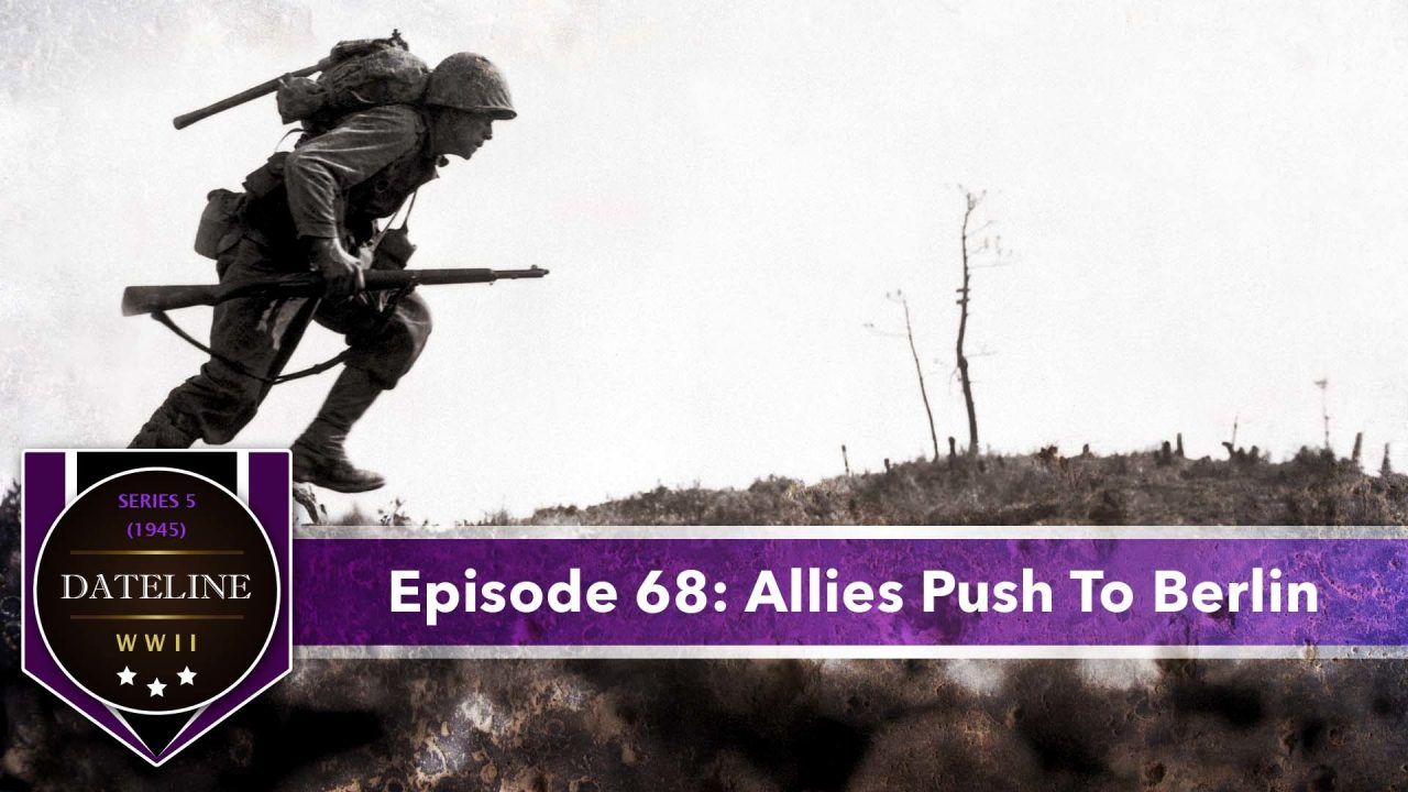 Dateline WWII – Series 5 – Episode 68: Allies Push To Berlin