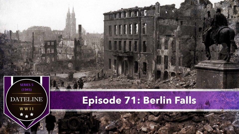 Dateline WWII – Series 5 – Episode 71: Berlin Falls