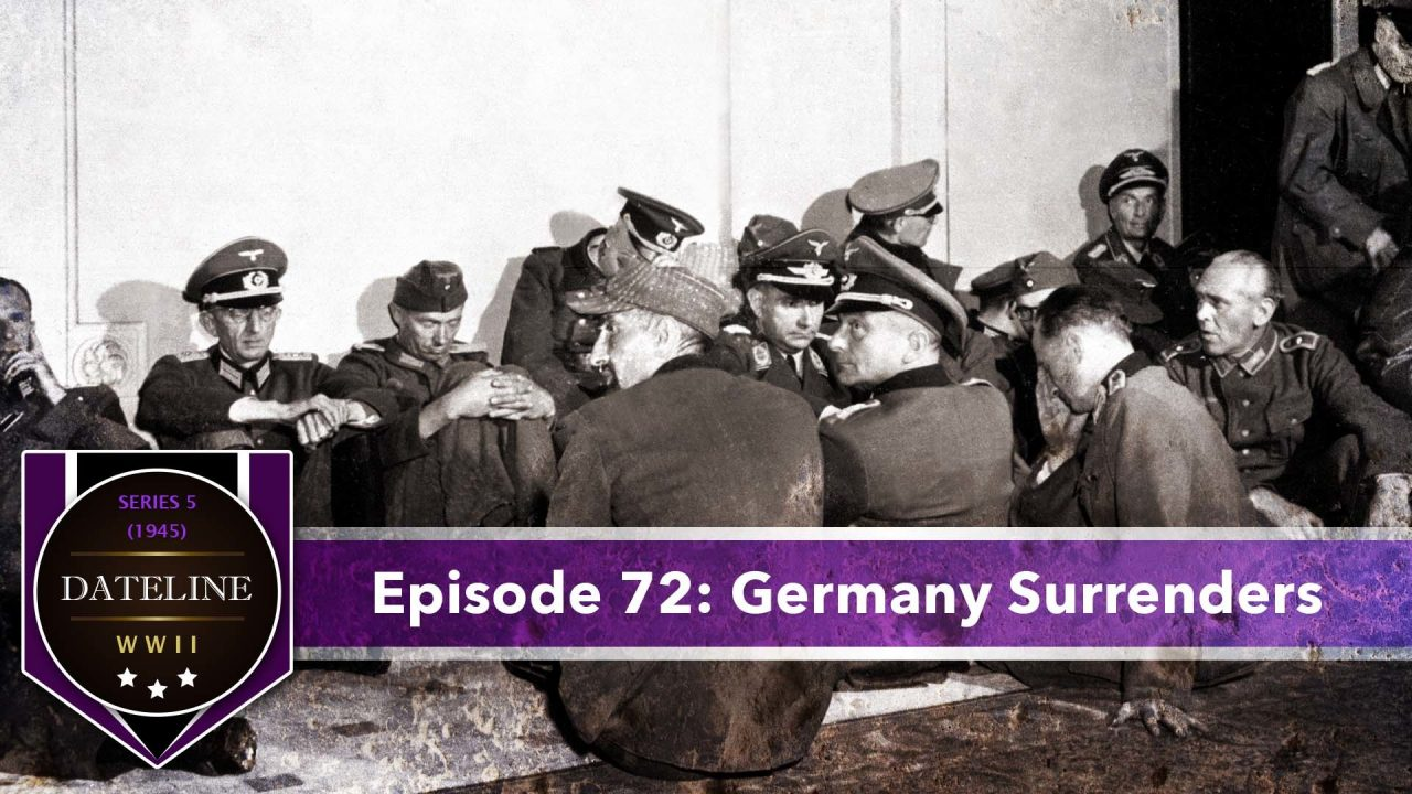 Dateline WWII – Series 5 – Episode 72: Germany Surrenders