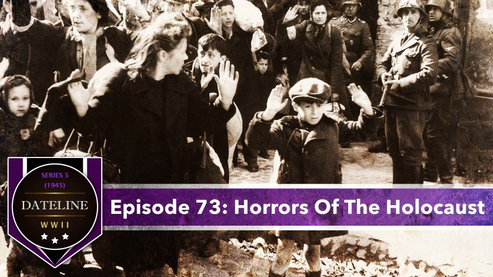 Dateline WWII – Series 5 – Episode 73: Horrors Of The Holocaust