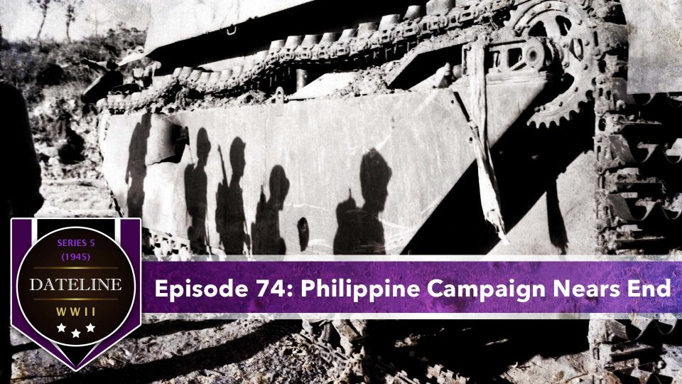 Dateline WWII – Series 5 – Episode 74: Philippine Campaign Nears End
