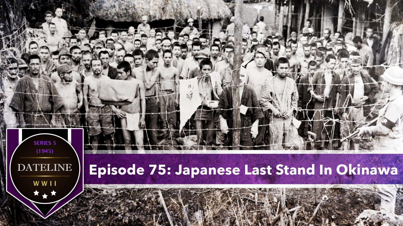 Dateline WWII – Series 5 – Episode 75: Japanese Last Stand In Okinawa