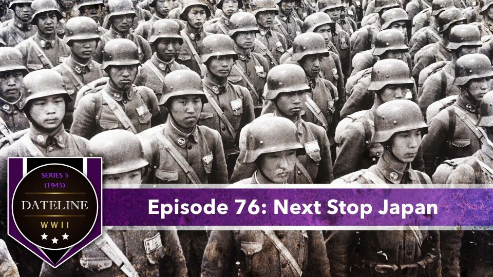 Dateline WWII – Series 5 – Episode 76: Next Stop Japan