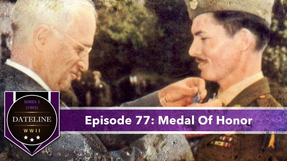 Dateline WWII – Series 5 – Episode 77: Medal Of Honor