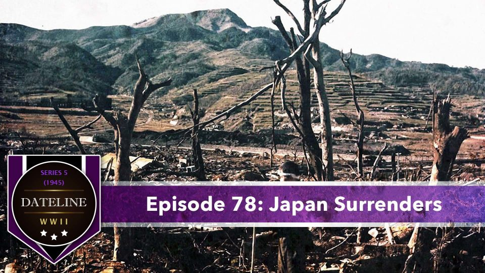 Dateline WWII – Series 5 – Episode 78: Japan Surrenders