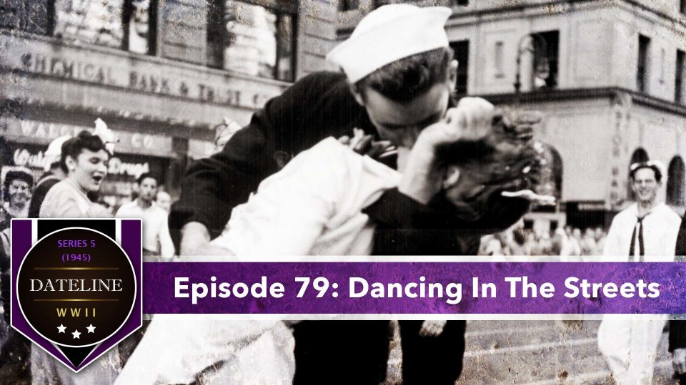 Dateline WWII – Series 5 – Episode 79: Dancing In The Streets