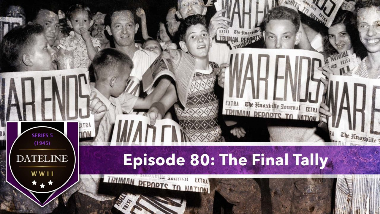 Dateline WWII – Series 5 – Episode 80: The Final Tally