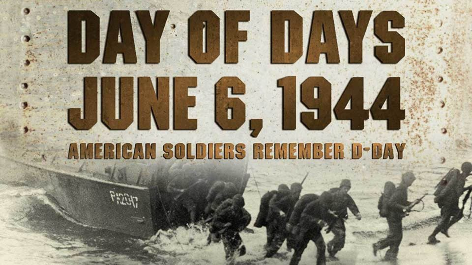 Day of Days: June 6, 1944 – American Soldiers Remember D-Day