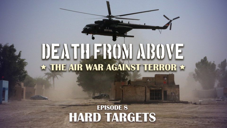 Death From Above: The Air War Against Terror – Episode 8: Hard Targets