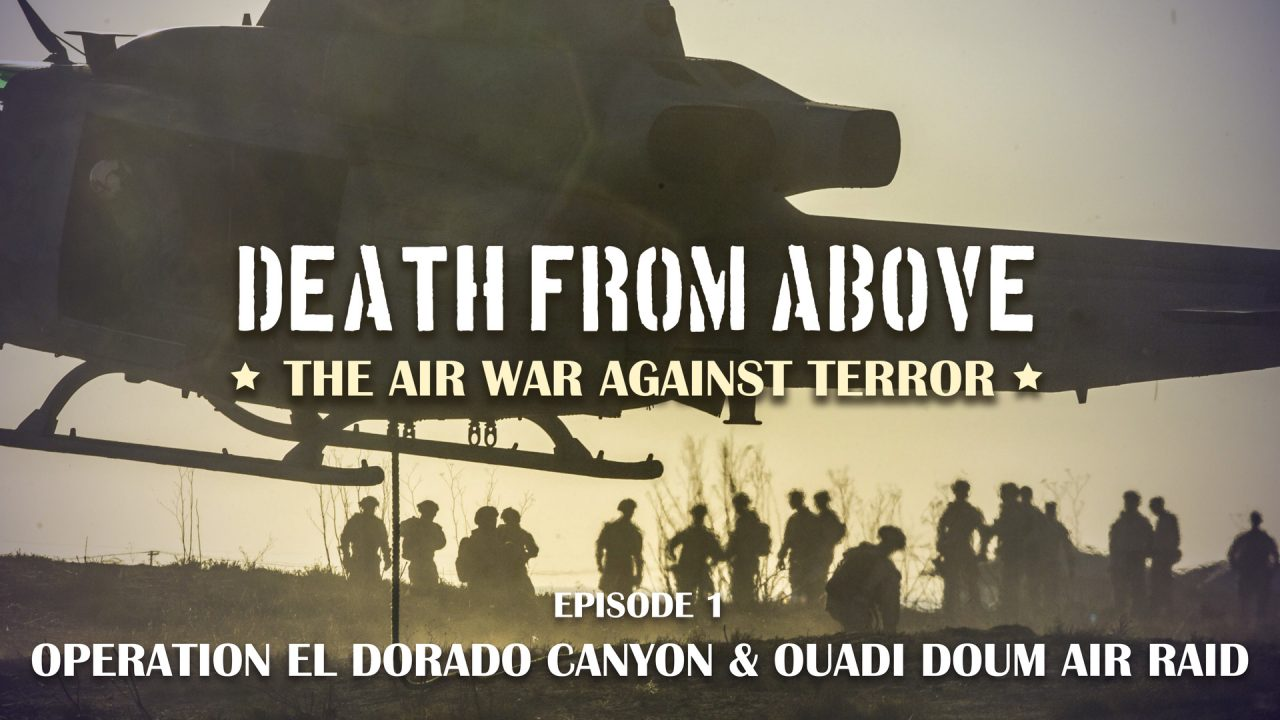 Death From Above – Episode 1: Operation El Dorado Canyon & Ouadi Doum Air Raid