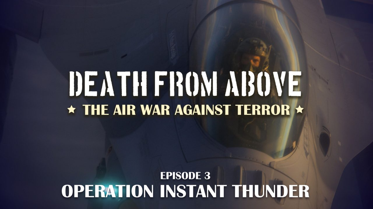 Death From Above: The Air War Against Terror – Episode 3: Operation Instant Thunder