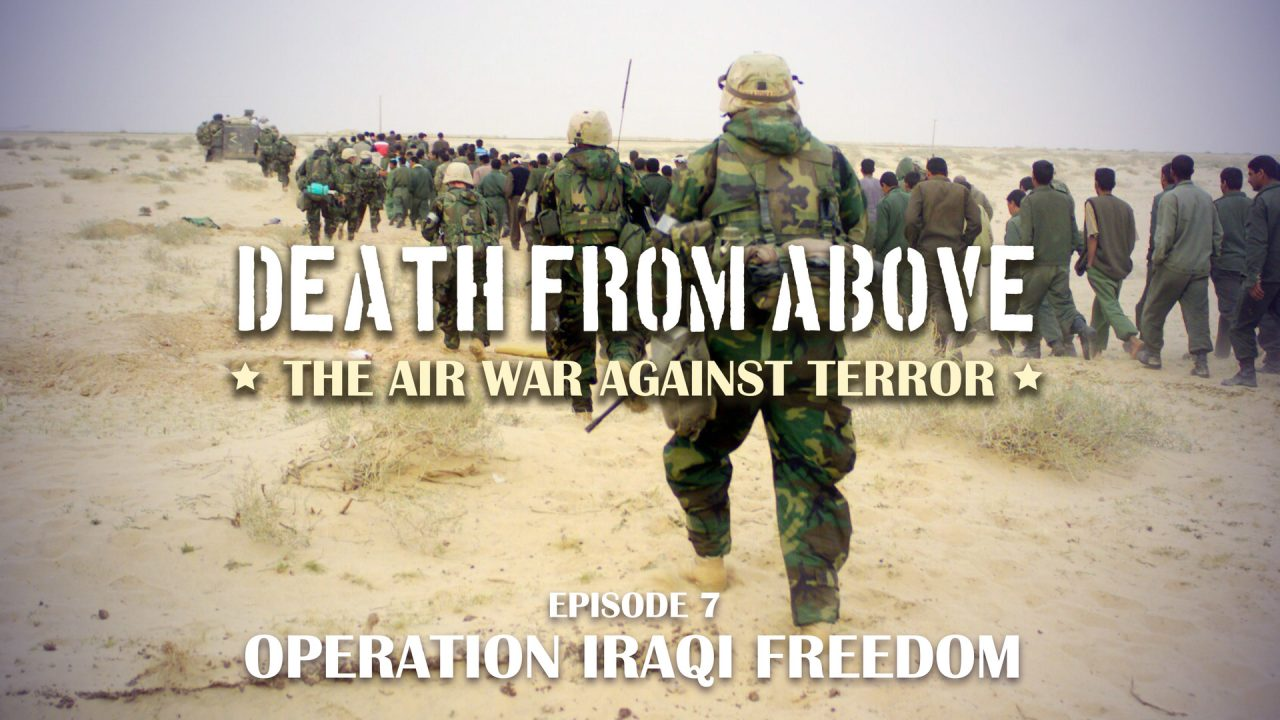 Death From Above: The Air War Against Terror – Episode 7: Operation Iraqi Freedom