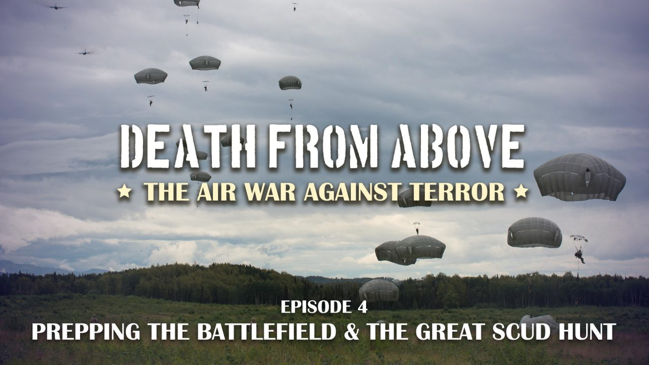 Death From Above: The Air War Against Terror – Episode 4: Preparing The Battlefield & The Great Scud Hunt