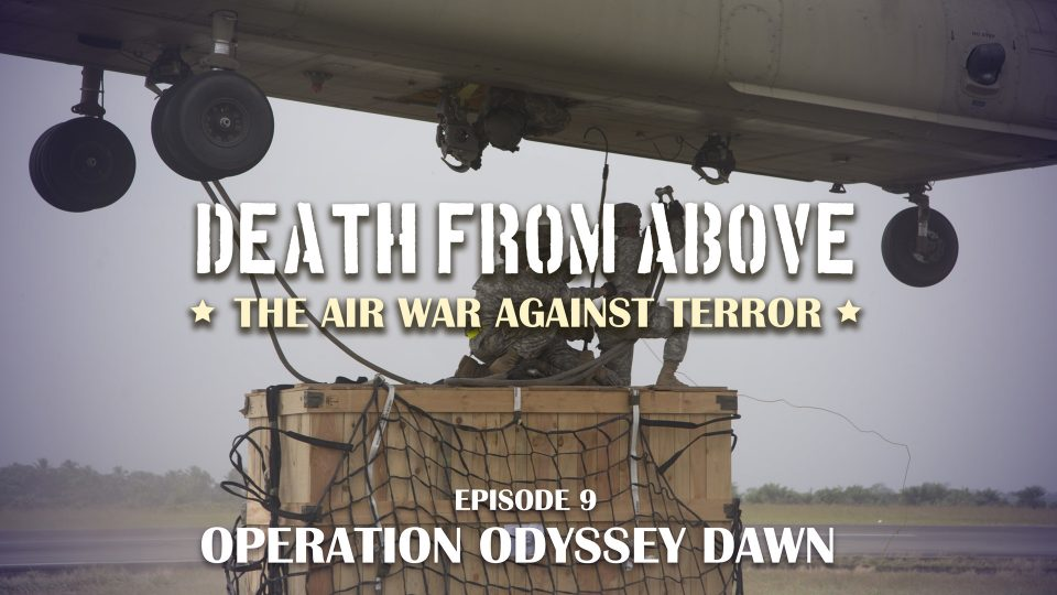 Death From Above: The Air War Against Terror – Episode 9: Taliban And Operation Odyssey Dawn